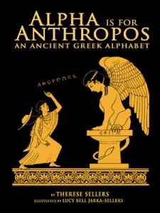Anthropos, An Ancient Greek Alphabet book by Therese Sellers and Lucy Bell Jarka-Sellers http://alphaisforanthropos.org