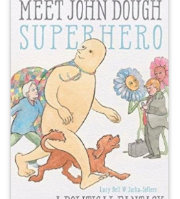 Meet John Dough, Superhero by Lucy Bell W. Jarka-Sellers